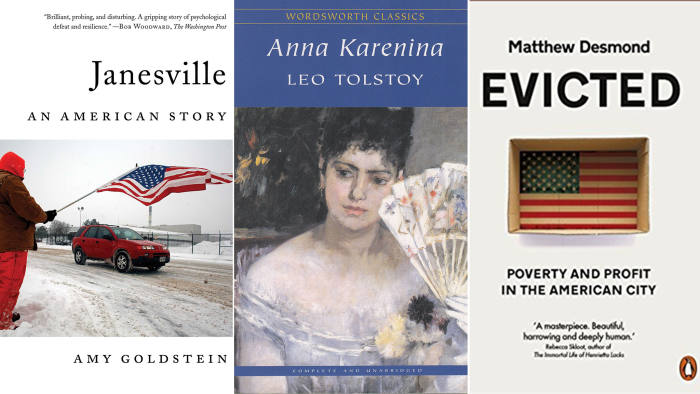 Janesville by Amy Goldstein, Anna Karenina by Tolstoy and Evicted: Poverty and Profit in the American City by Matthew Desmond