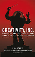Creativity, Inc: Overcoming the Unseen Forces that Stand in the Way of True Inspiration, by Ed Catmull with Amy Wallace
