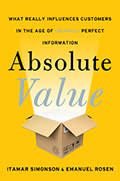 Absolute Value: What Really Influences Customers in the Age of (Nearly) Perfect Information, by Itamar Simonson and Emanuel Rosen