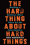 The Hard Thing About Hard Things: Building a Business When There Are No Easy Answers, by Ben Horowitz