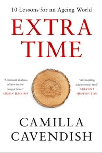 Extra Time. 10 Lessons For An Ageing World by Camilla Cavendish published by Harper Collins