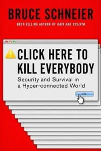 Book Cover - Click Here to Kill Everybody: Security and Survival in a Hyper-connected World. By Bruce Schneier