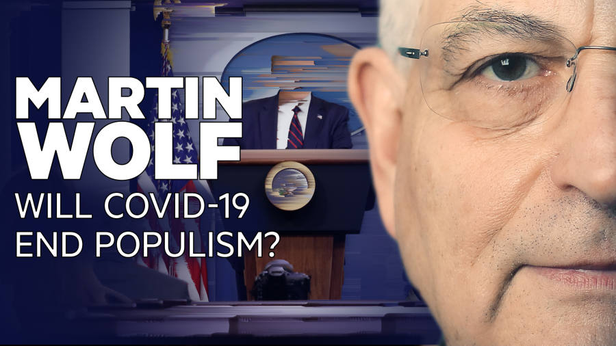Martin Wolf - will Covid-19 kill off populism?