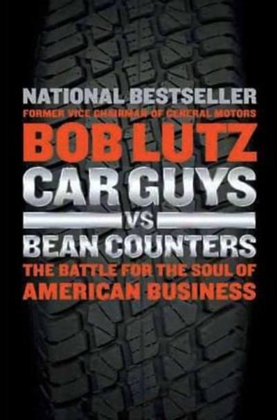 Car Guys vs Bean Counters by Bob Lutz
