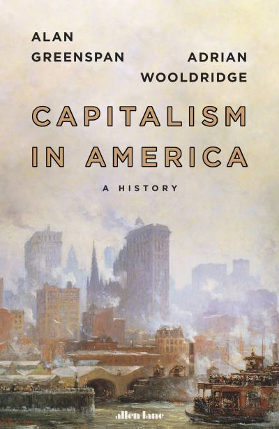 Capitalism in America by Alan Greenspan, Adrian Wooldridge