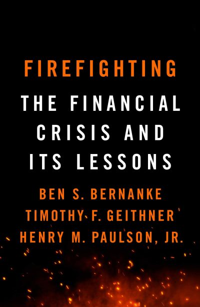Firefighting by Ben Bernanke, Timothy Geithner, Henry Paulson Jr