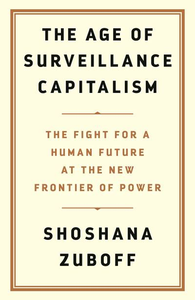 The Age of Surveillance Capitalism by Shoshana Zuboff