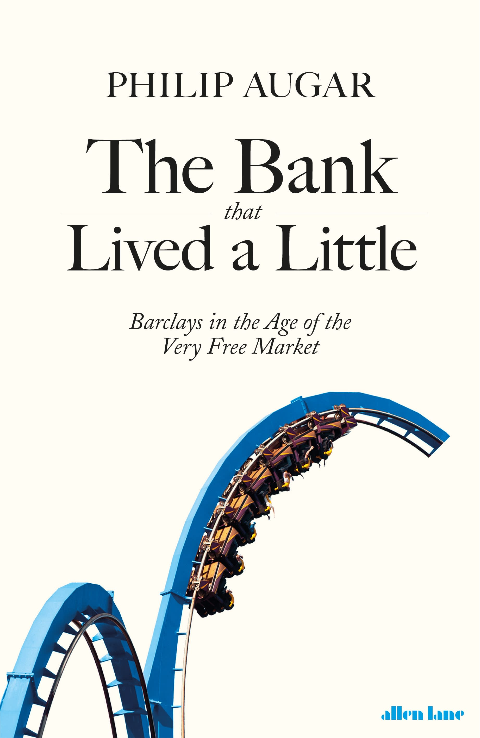The Bank That Lived a Little by Philip Augar