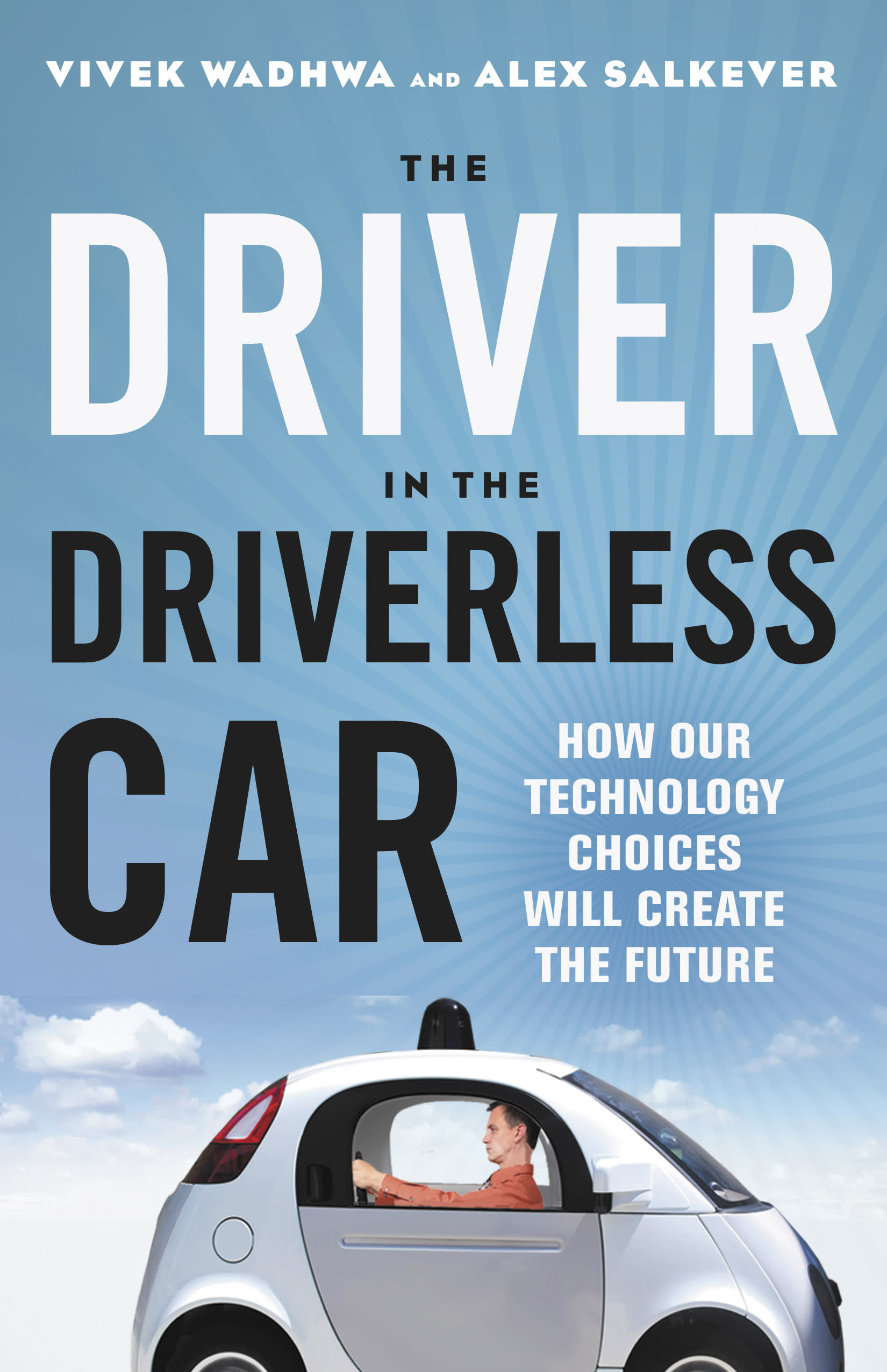 The Driver in the Driverless Car by Vivek Wadhwa, Alex Salkever