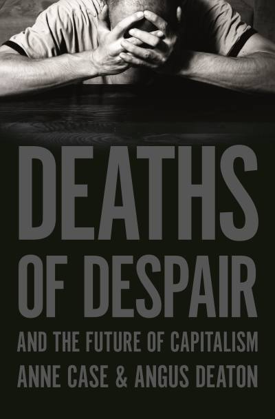 Deaths of Despair by Angus Deaton, Anne Case