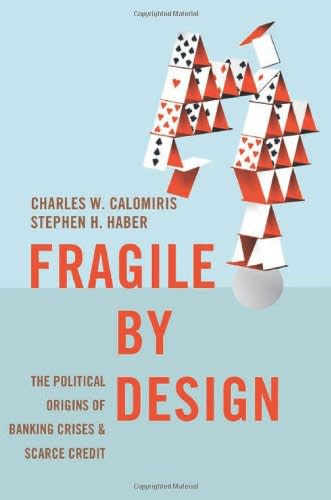 Fragile by Design by Charles Calomiris, Stephen Haber