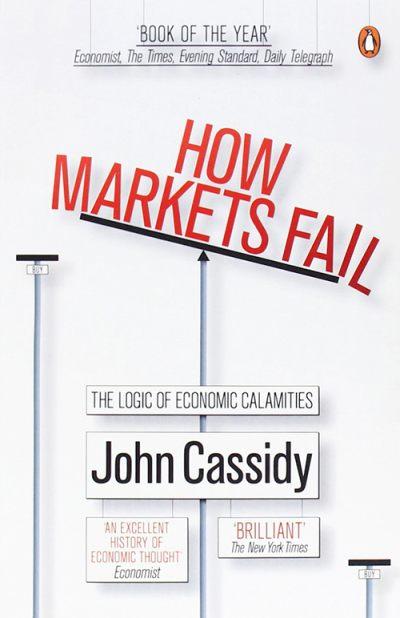 How Markets Fail by John Cassidy
