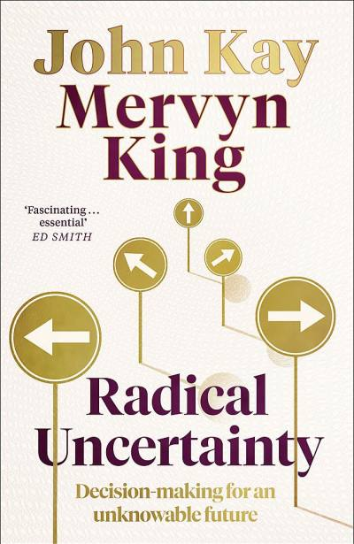 Radical Uncertainty by John Kay, Mervyn King