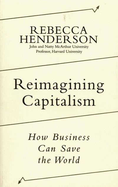 Reimagining Capitalism by Rebecca Henderson