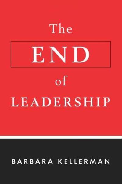 The End of Leadership by Barbara Kellerman