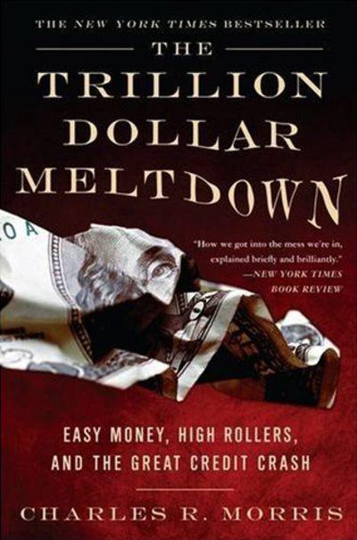 The Trillion Dollar Meltdown by Charles Morris