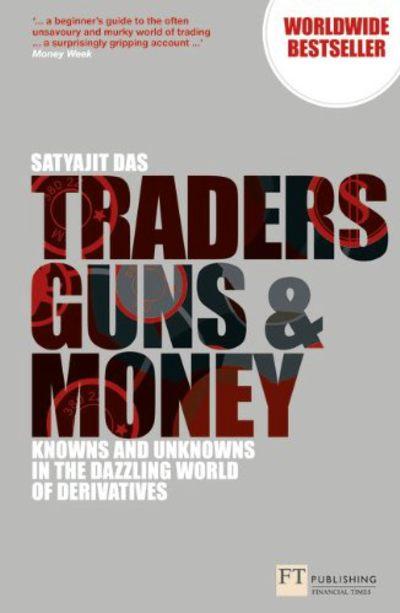 Traders, Guns and Money by Satyajit Das
