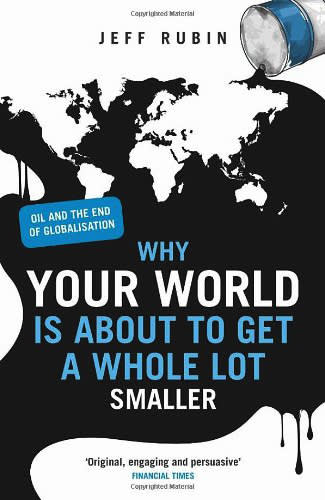 Why Your World is About to Get a Whole Lot Smaller by Jeff Rubin