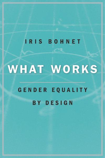 What Works by Iris Bohnet