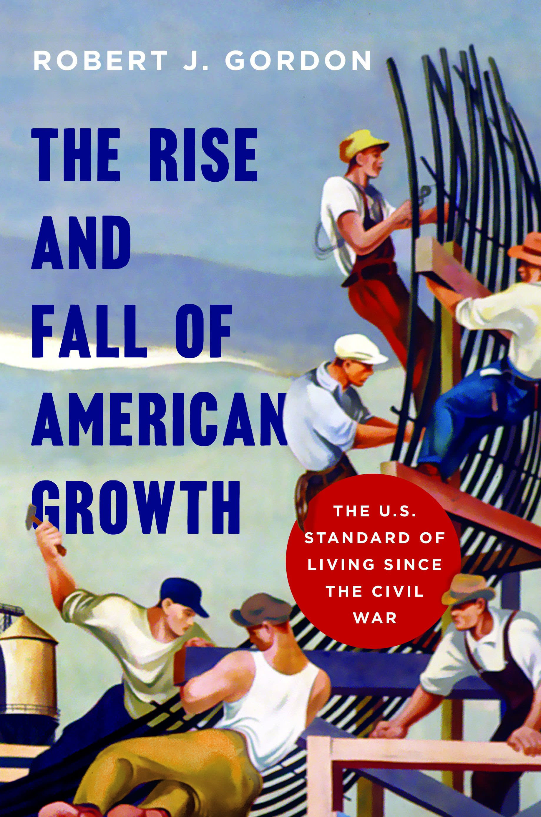 The Rise and Fall of American Growth by Robert Gordon