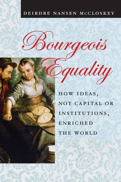 Bourgeois Equality by Deirdre McCloskey