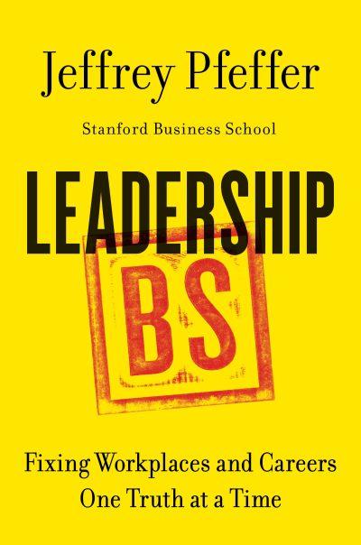 Leadership BS by Jeffrey Pfeffer