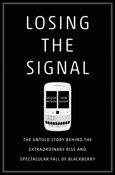 Losing the Signal by Jacquie McNish, Sean Silcoff