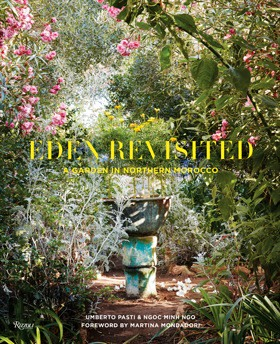 Eden Revisited: A Garden in Northern Moroccoby Umberto Pasti and Ngoc Minh Ng