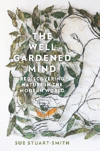 The Well Gardened Mind by Sue Stuart-Smith (£20, William Collins)