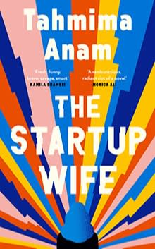 The Startup Wife by Tahmima Anam (£14.95, Canongate)