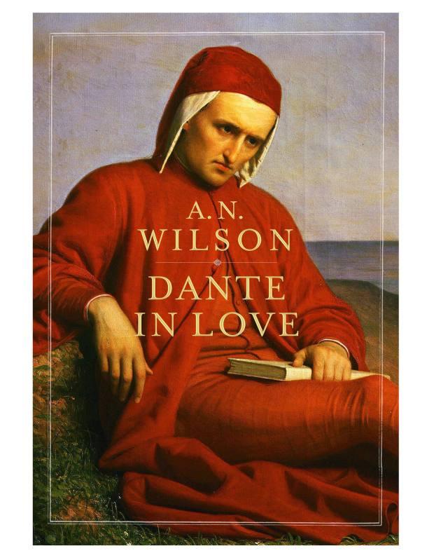 Dante in Love by AN Wilson.