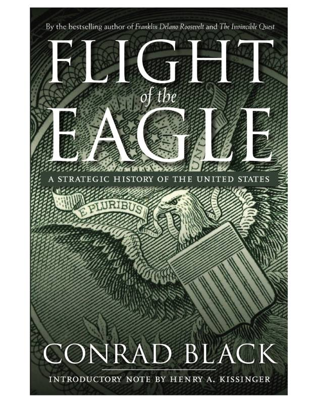 Flight of the Eagle: A Strategic History of the United States by Conrad Black