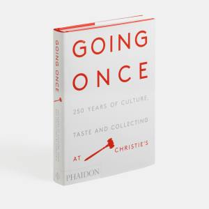 The recently published Going Once: 250 Years of Culture, Taste and Collecting at Christie's