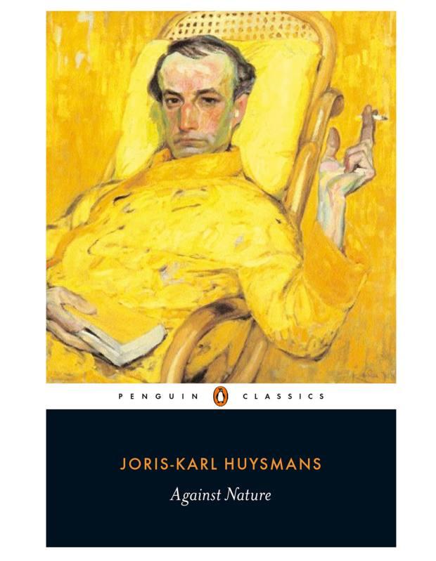 Against Nature by Joris-Karl Huysmans.