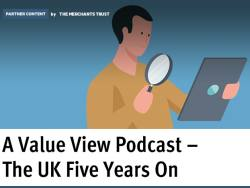 Partner Content: A Value View Podcast – The UK Five Years On